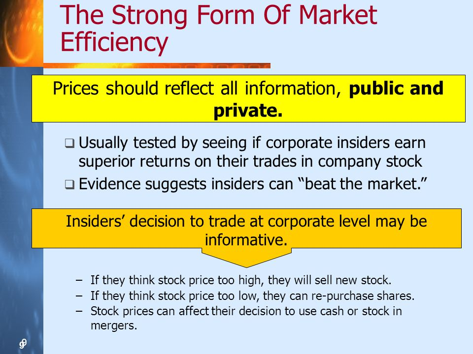 9 9 9 The Strong Form Of Market Efficiency Prices should reflect all information, public and private.