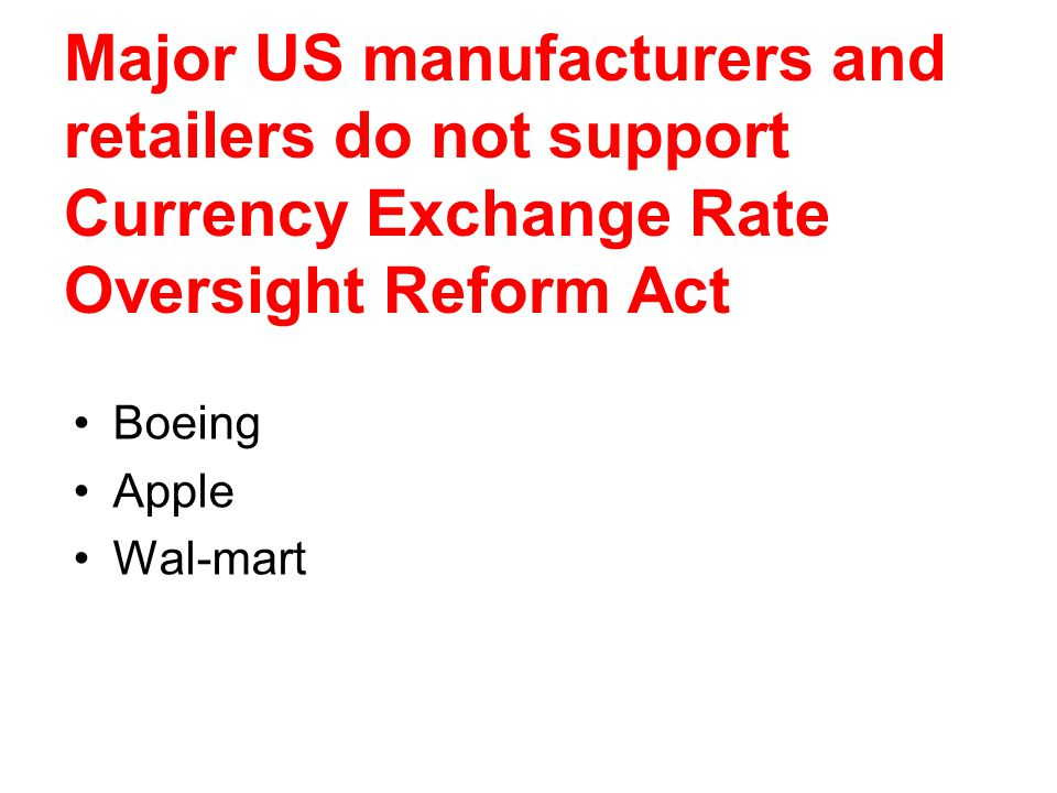 Major US manufacturers and retailers do not support Currency Exchange Rate Oversight Reform Act Boeing Apple Wal-mart