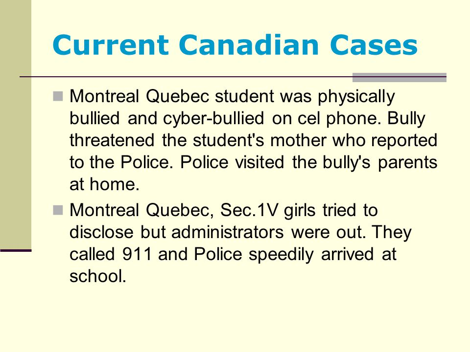 Current Canadian Cases Montreal Quebec student was physically bullied and cyber-bullied on cel phone. Bully threatened the student's mother who report