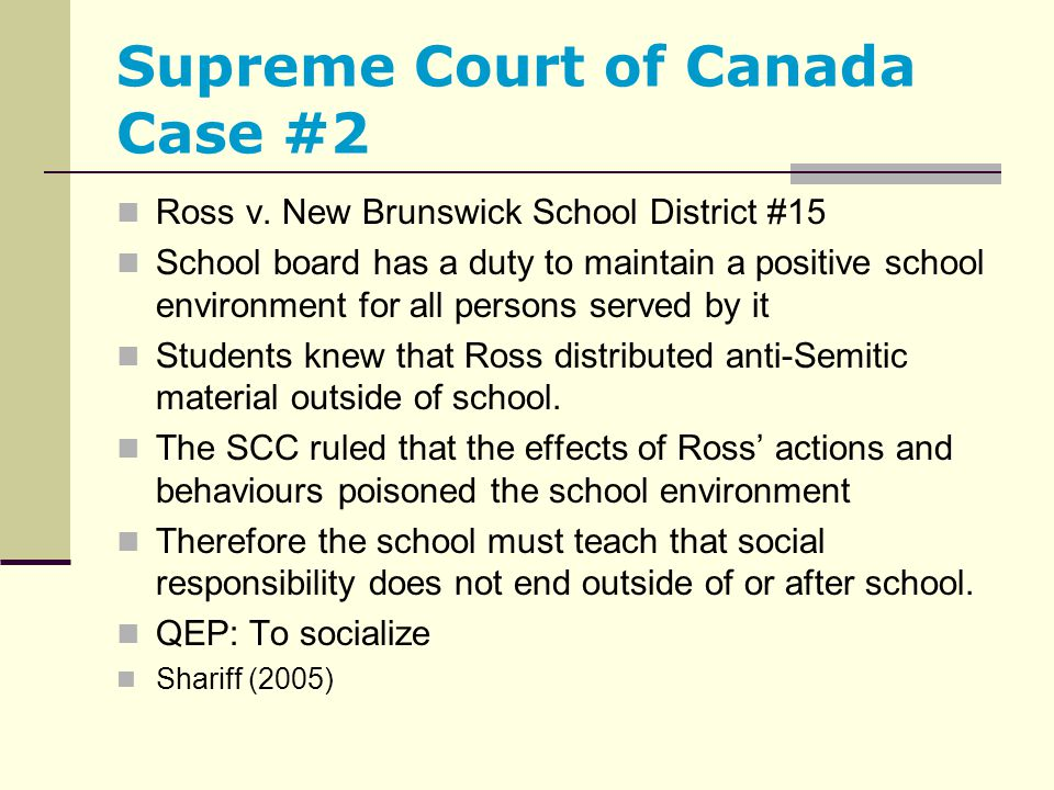 Supreme Court of Canada Case #2 Ross v. New Brunswick School District #15 School board has a duty to maintain a positive school environment for all pe