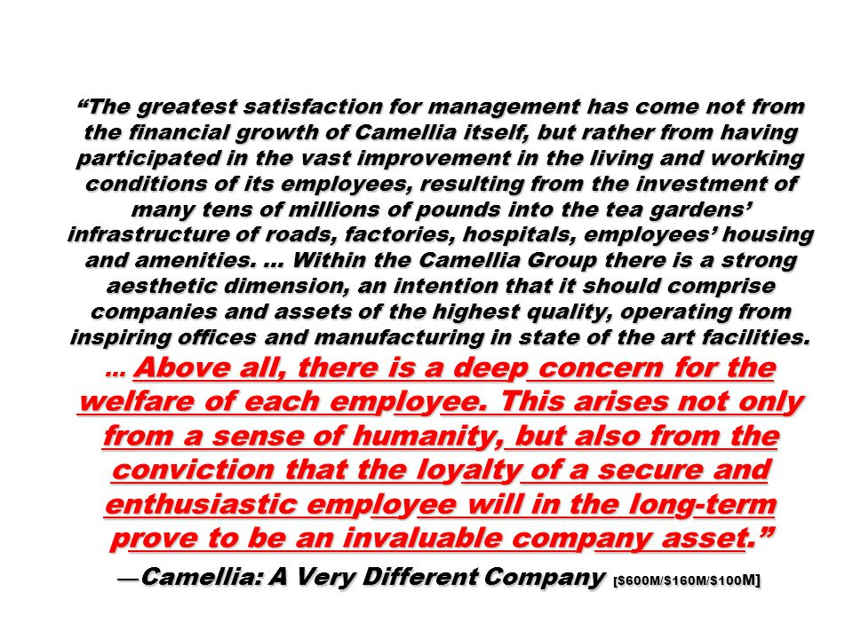 """The greatest satisfaction for management has come not from the financial growth of Camellia itself, but rather from having participated in the vast i"