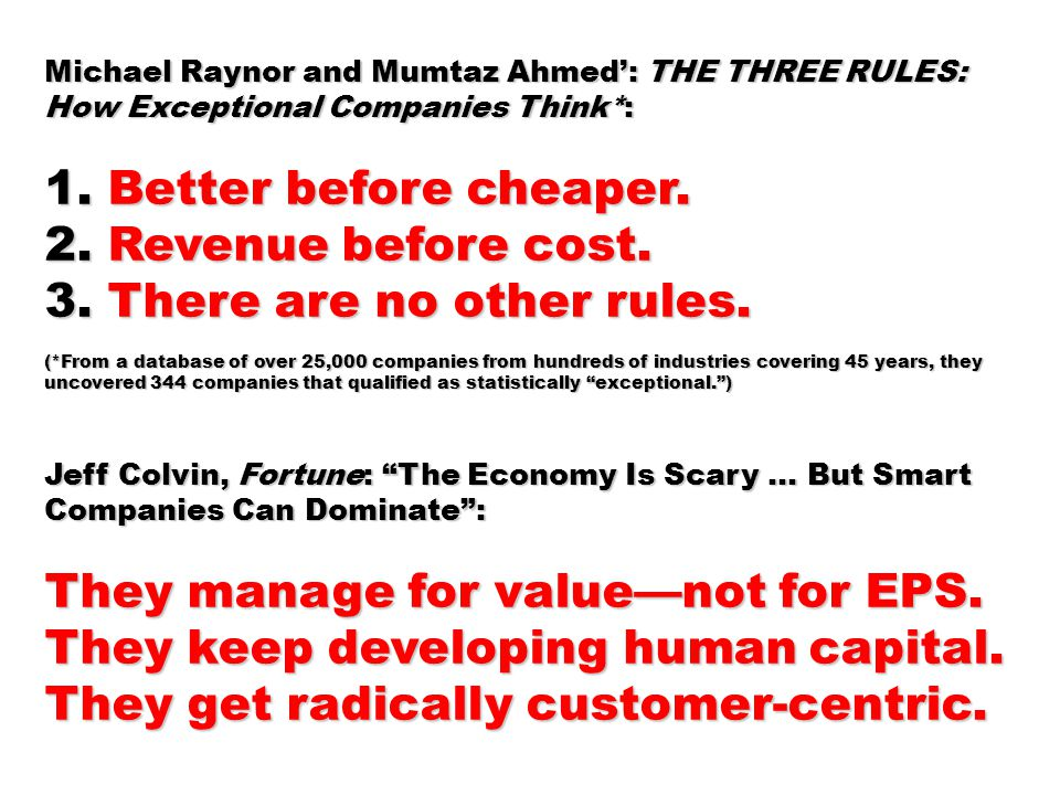 Michael Raynor and Mumtaz Ahmed': THE THREE RULES: How Exceptional Companies Think*: 1. Better before cheaper. 2. Revenue before cost. 3. There are no