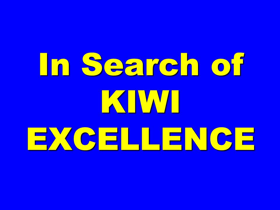In Search of KIWI EXCELLENCE