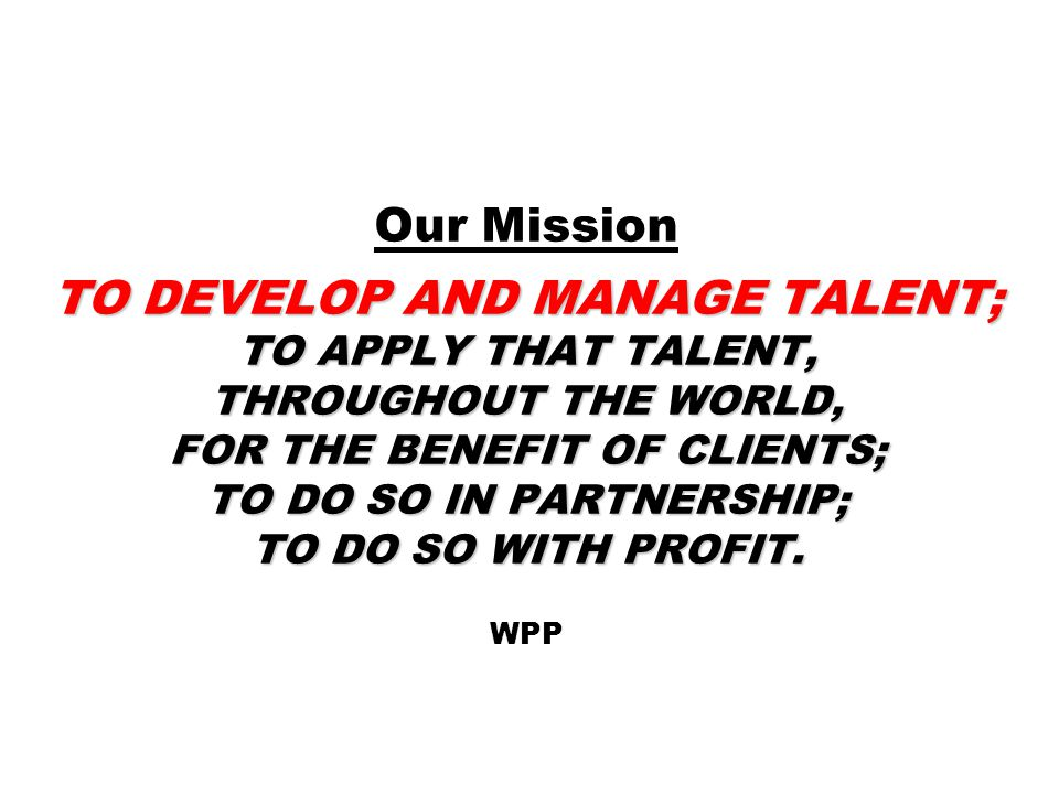 CORPORATE MANDATE #1 2014: Your principal moral obligation as a leader is to develop the skillset, soft and hard, of every one of the people in your charge (temporary as well as semi-permanent) to the maximum extent of your abilities.