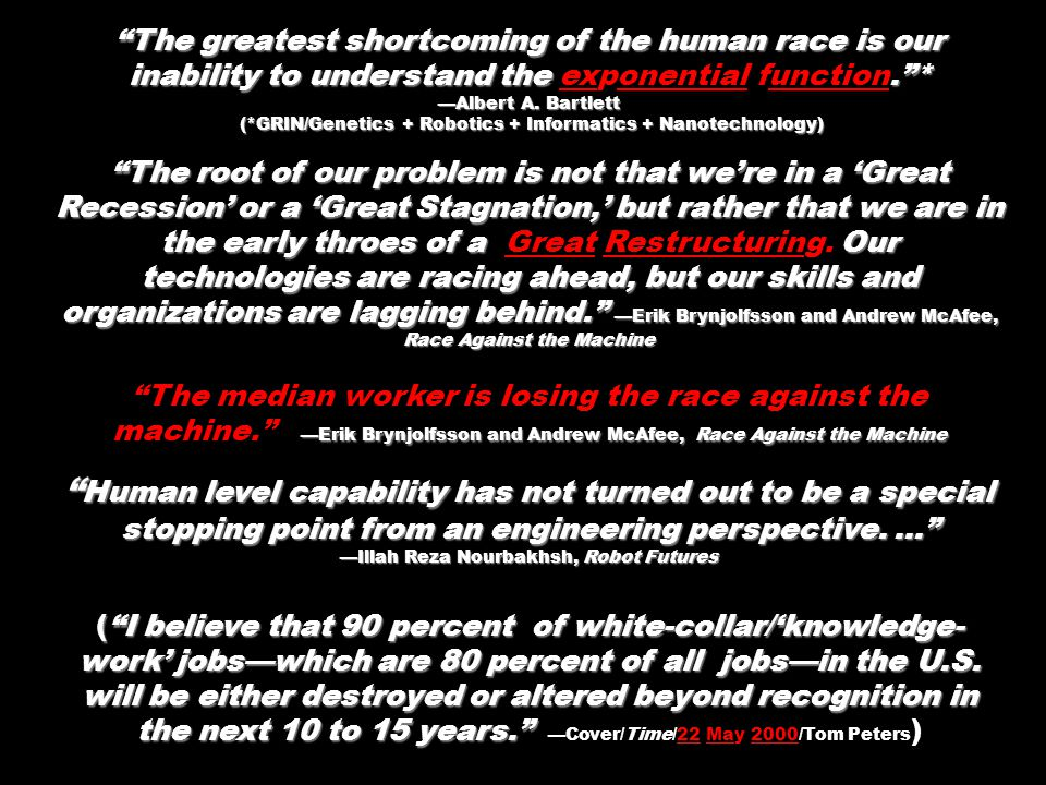 The greatest shortcoming of the human race is our inability to understand the. * The greatest shortcoming of the human race is our inability to understand the exponential function. * —Albert A.