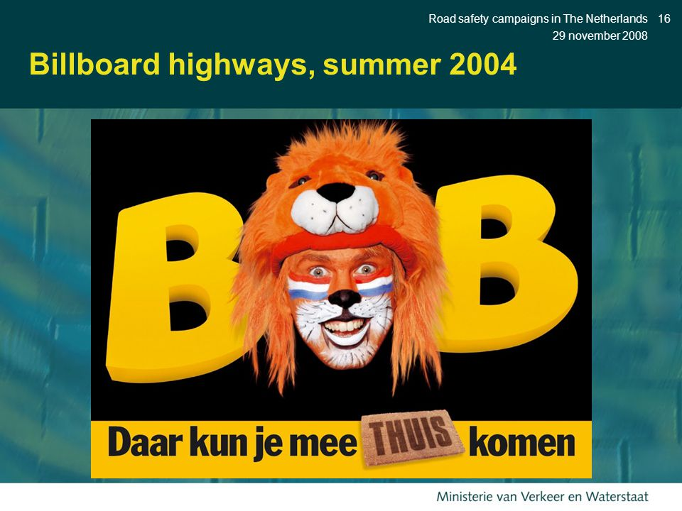 29 november 2008 Road safety campaigns in The Netherlands16 Billboard highways, summer 2004