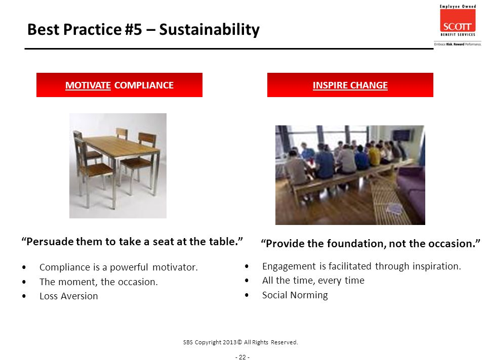 - 22 - Best Practice #5 – Sustainability Persuade them to take a seat at the table. Compliance is a powerful motivator.