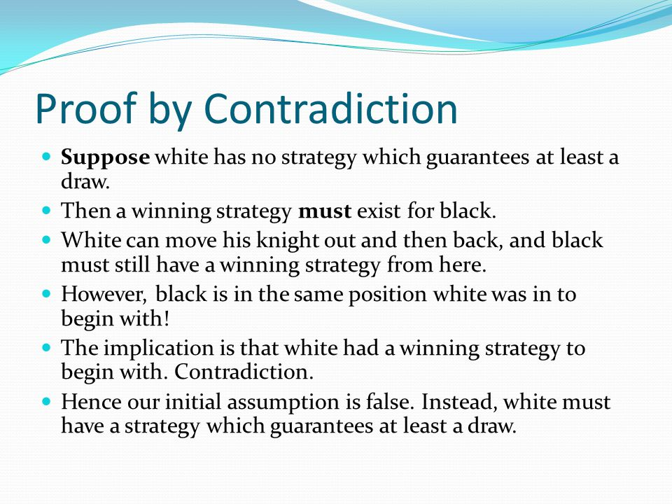 Proof by Contradiction Suppose white has no strategy which guarantees at least a draw.