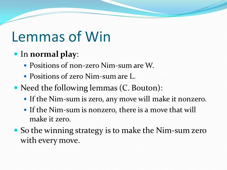 Lemmas of Win In normal play: Positions of non-zero Nim-sum are W.