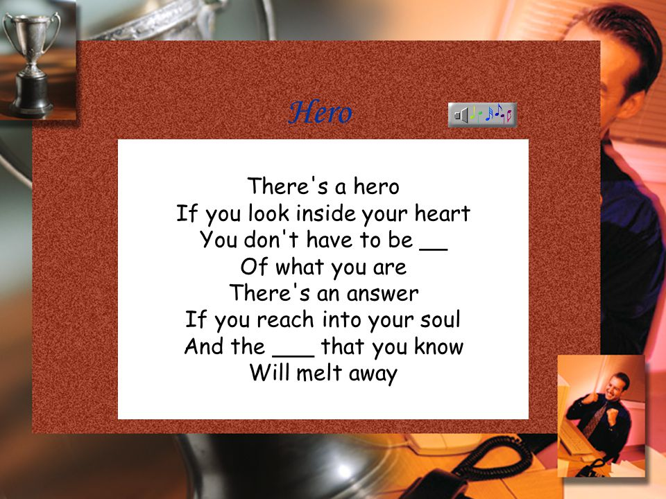 Task 3 A Song—Hero Listen to a song Hero and try to answer questions:  Who is a true hero in your mind.