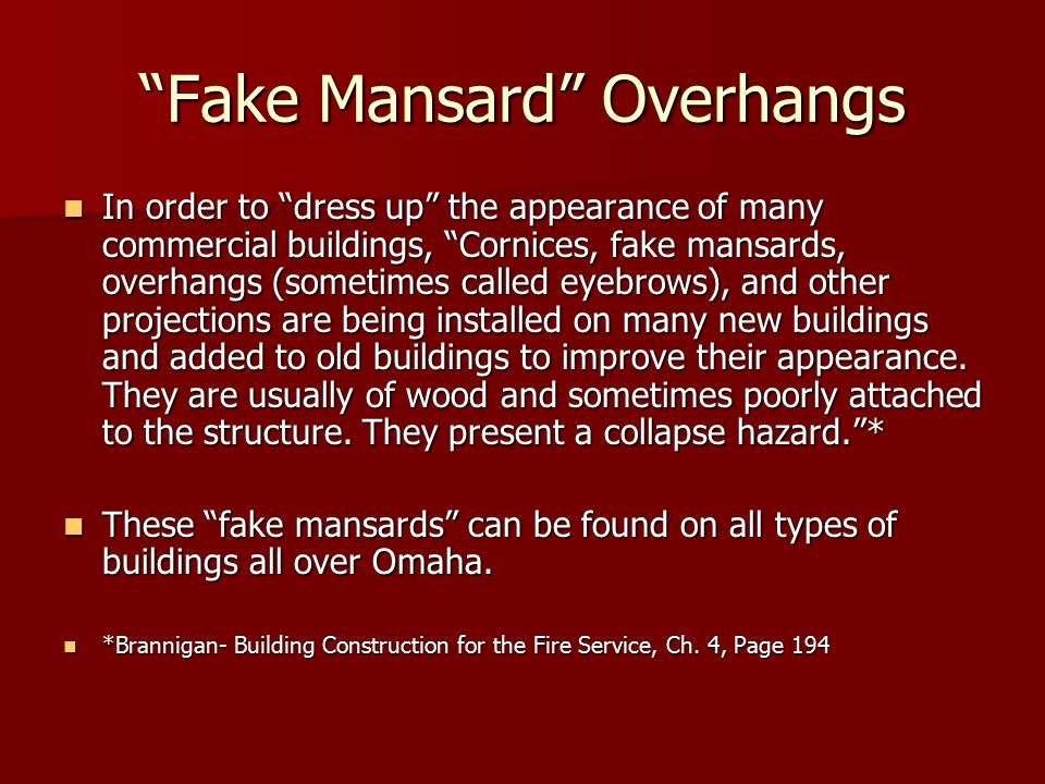 Fake Mansard Overhangs In order to dress up the appearance of many commercial buildings, Cornices, fake mansards, overhangs (sometimes called eyebrows), and other projections are being installed on many new buildings and added to old buildings to improve their appearance.