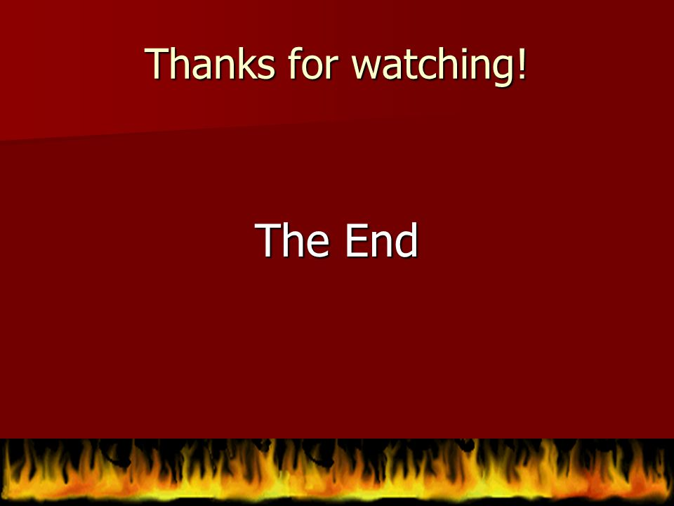 Thanks for watching! The End