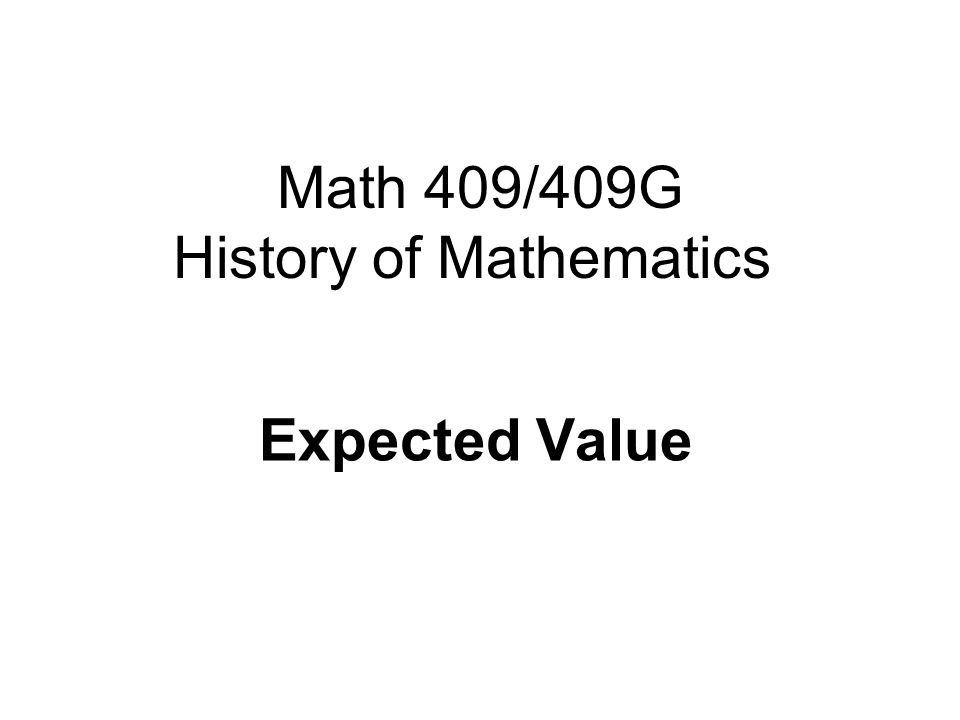 Math 409/409G History of Mathematics Expected Value
