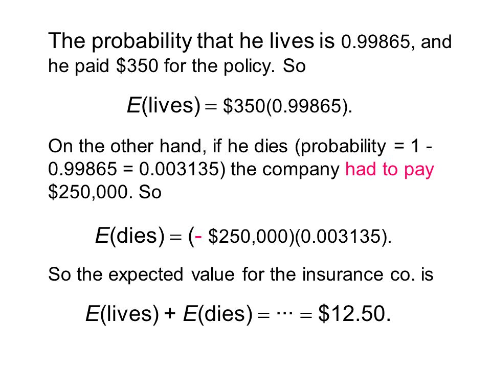 The probability that he lives is 0.99865, and he paid $350 for the policy.