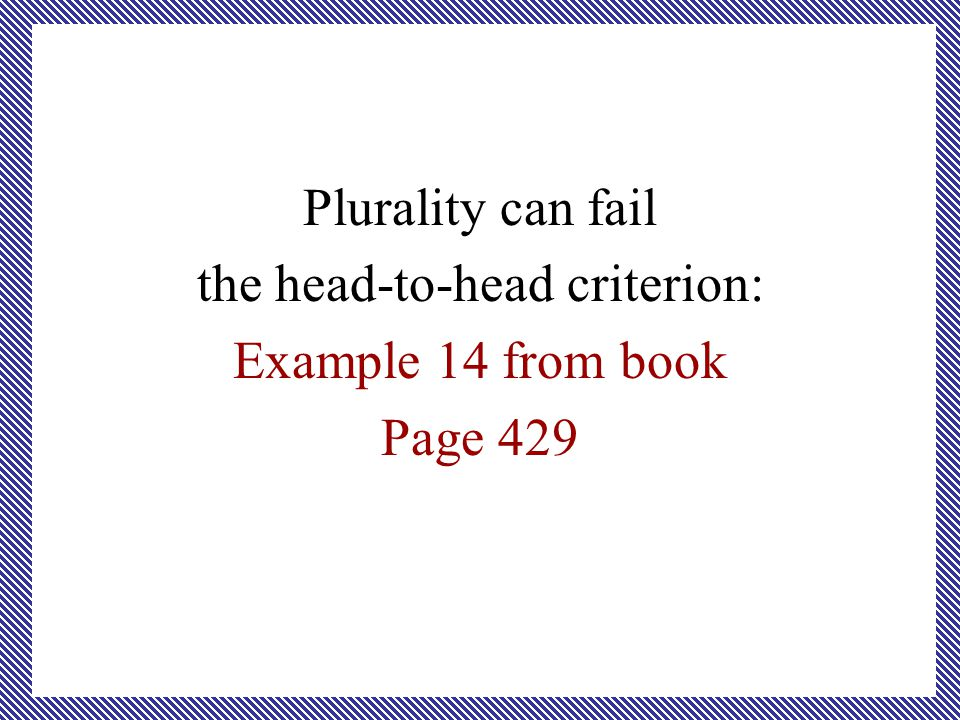 Plurality can fail the head-to-head criterion: Example 14 from book Page 429