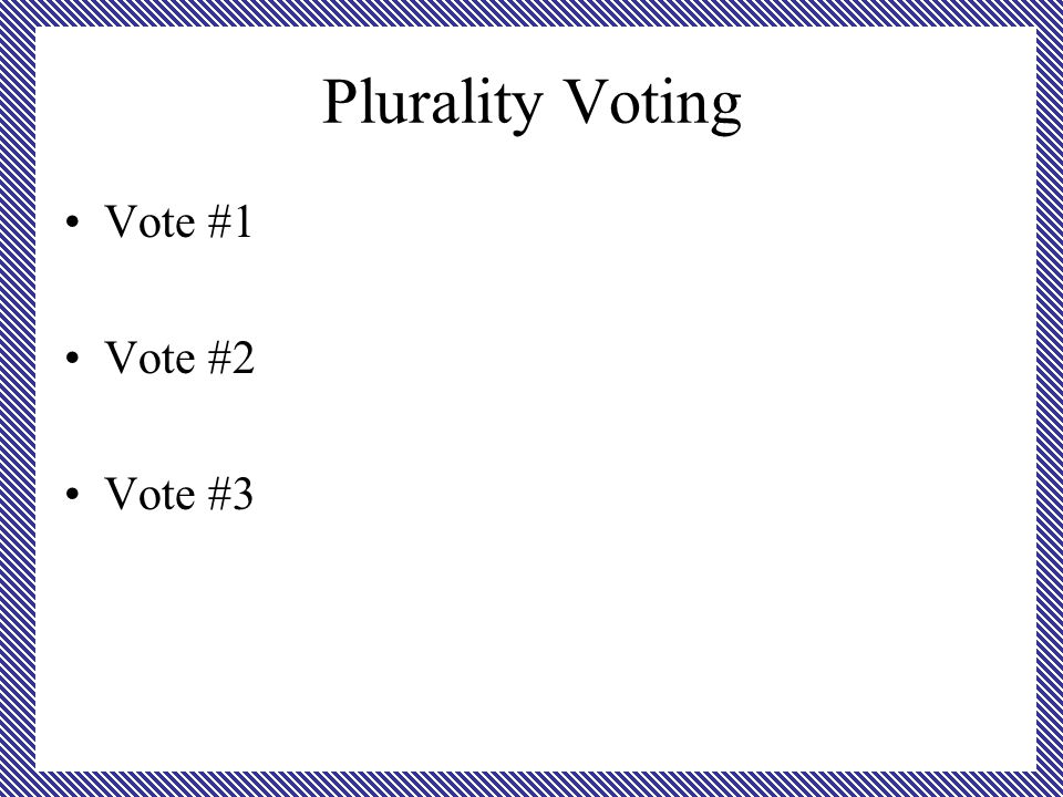 Plurality Voting Vote #1 Vote #2 Vote #3