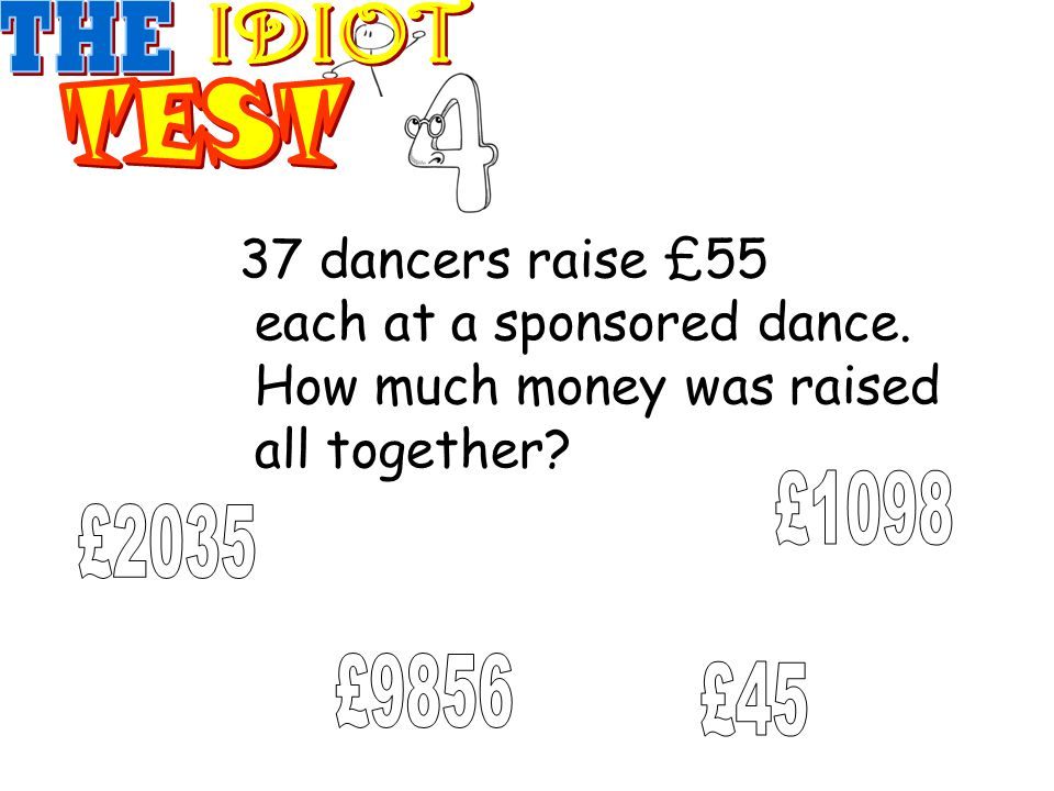 37 dancers raise £55 each at a sponsored dance. How much money was raised all together?