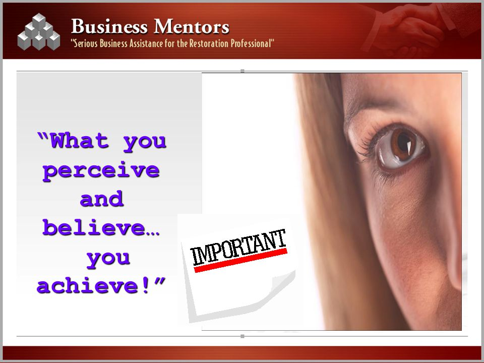 What you perceive and believe… you achieve!