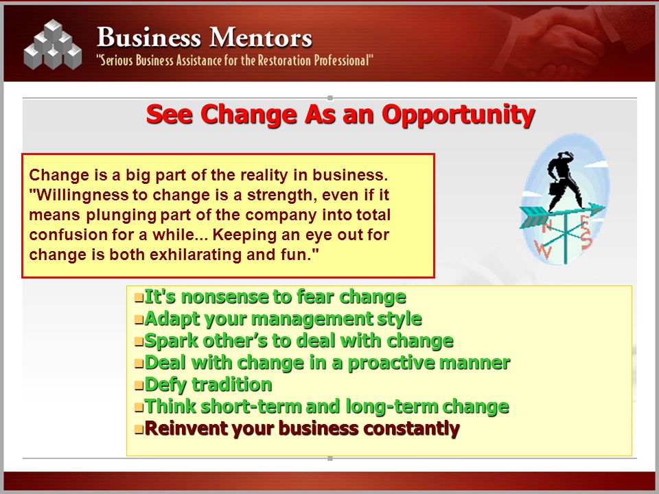See Change As an Opportunity Change is a big part of the reality in business.