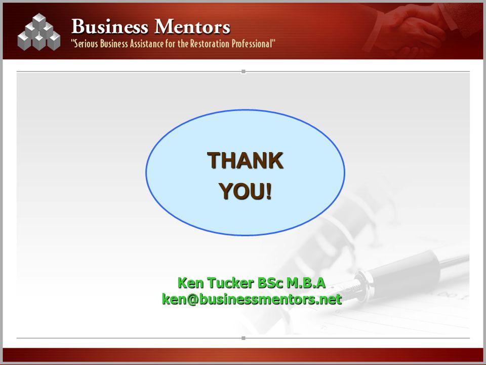 THANKYOU! Ken Tucker BSc M.B.A ken@businessmentors.net