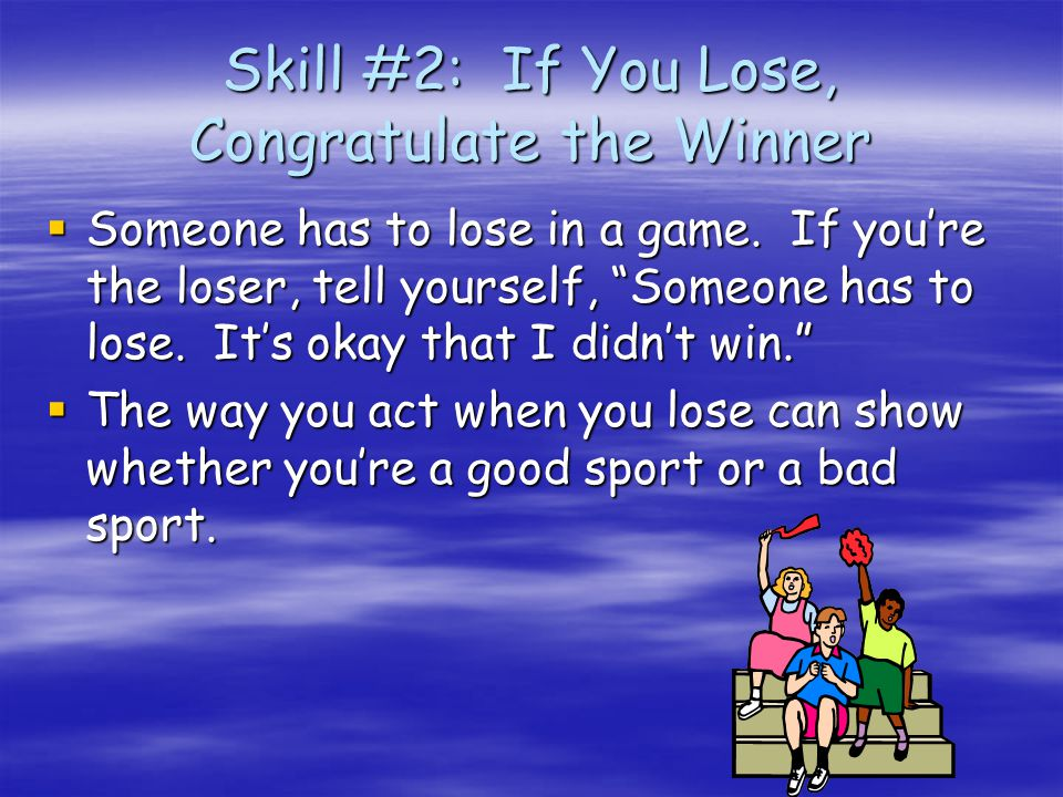 Skill #1: Ask Yourself, How Well Did I Play Try your best and try to be better than the last time you played.