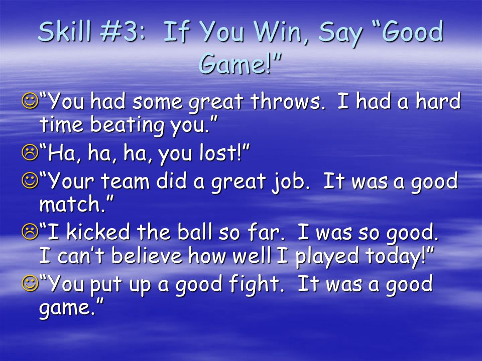 Skill #2: If You Lose, Congratulate the Winner  Someone has to lose in a game.