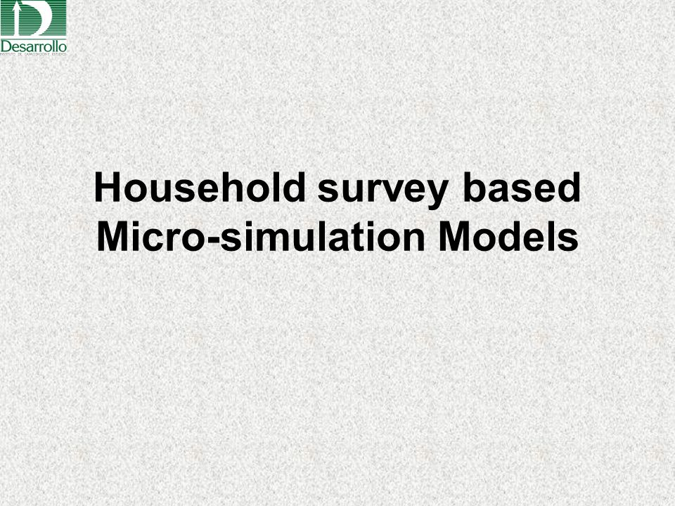 Household survey based Micro-simulation Models