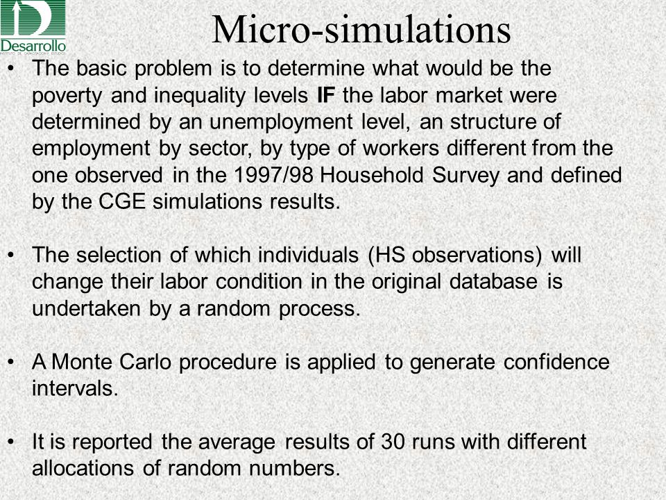 Micro-simulations The basic problem is to determine what would be the poverty and inequality levels IF the labor market were determined by an unemploy