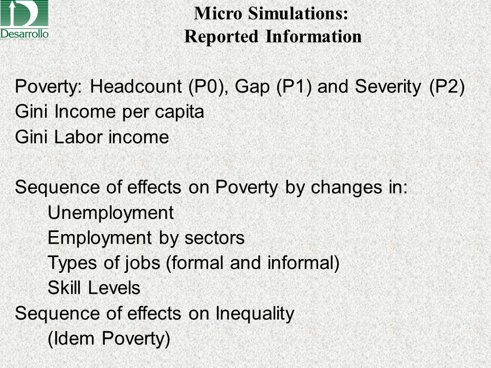 Micro Simulations: Reported Information Poverty: Headcount (P0), Gap (P1) and Severity (P2) Gini Income per capita Gini Labor income Sequence of effec