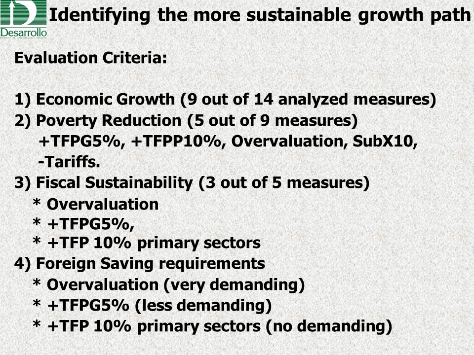Identifying the more sustainable growth path Evaluation Criteria: 1) Economic Growth (9 out of 14 analyzed measures) 2) Poverty Reduction (5 out of 9