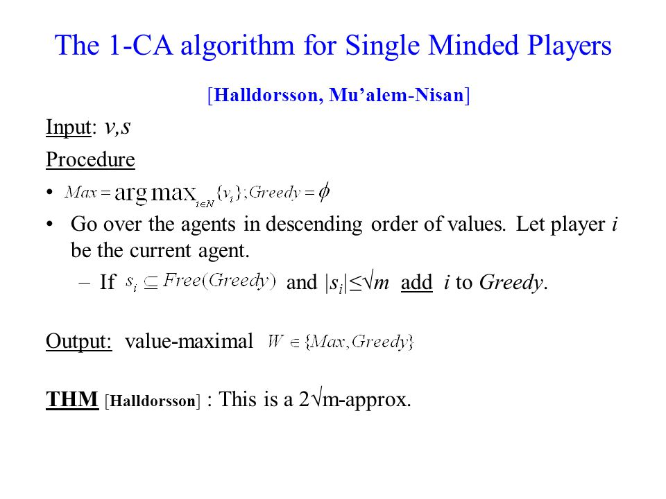 The 1-CA algorithm for Single Minded Players [Halldorsson, Mu'alem-Nisan] Input: v,s Procedure Go over the agents in descending order of values.