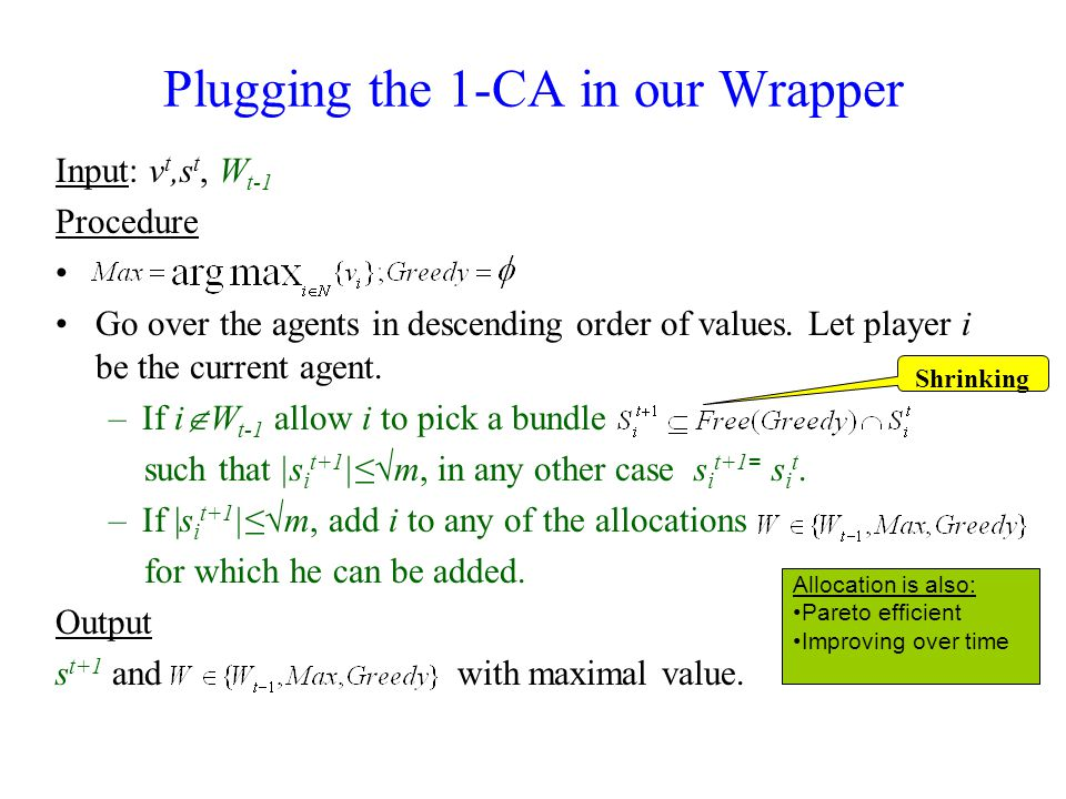 Plugging the 1-CA in our Wrapper Input: v t,s t, W t-1 Procedure Go over the agents in descending order of values.