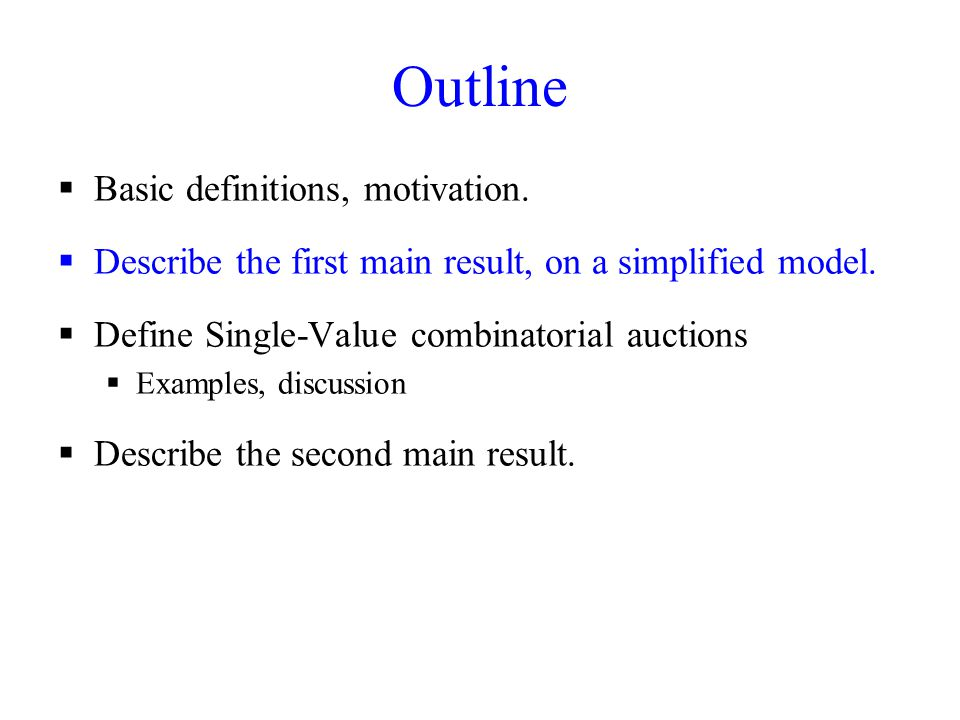 Outline  Basic definitions, motivation. Describe the first main result, on a simplified model.
