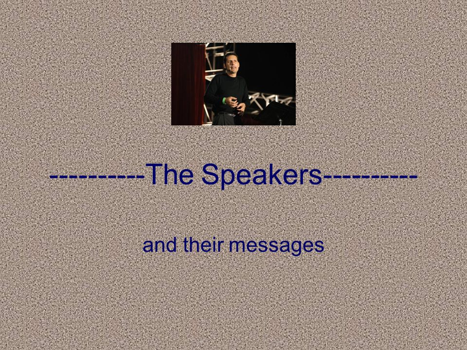 ----------The Speakers---------- and their messages