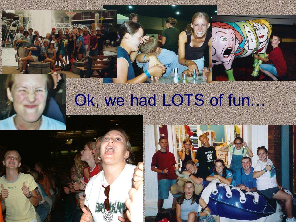 Ok, we had LOTS of fun…