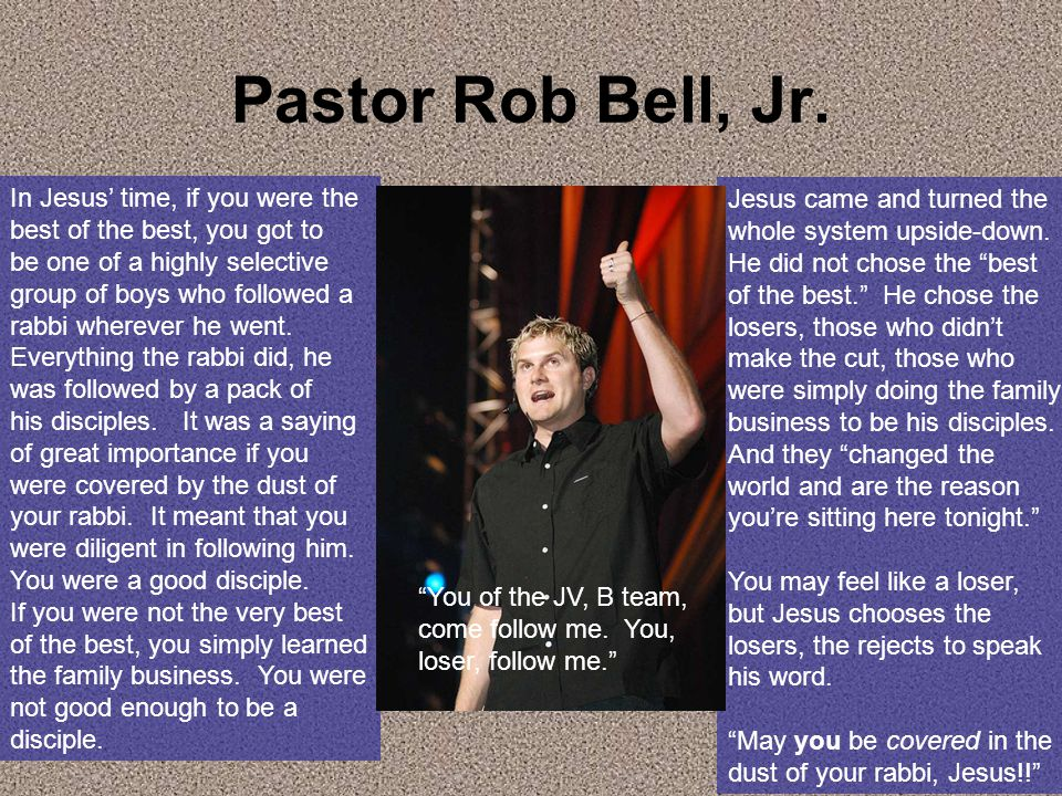 Pastor Rob Bell, Jr. Jesus came and turned the whole system upside-down.