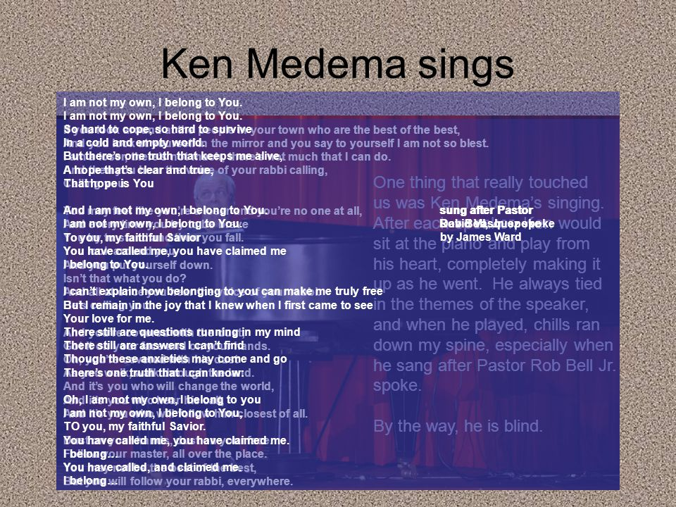 Ken Medema sings One thing that really touched us was Ken Medema's singing.