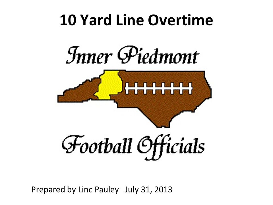 10 Yard Line Overtime Prepared by Linc Pauley July 31, 2013