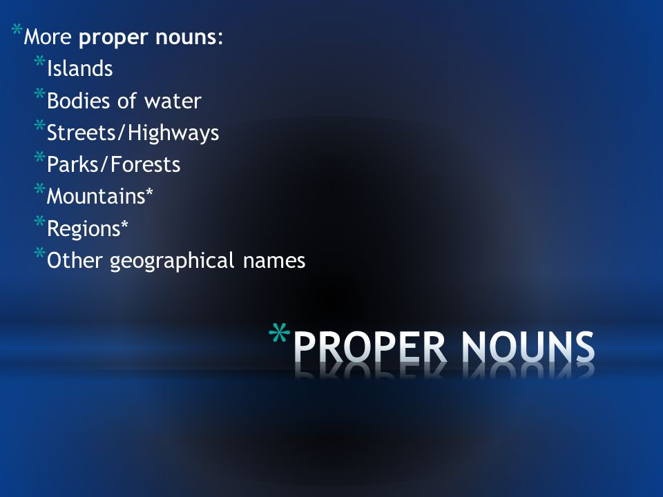 * Some proper nouns: * For each of these proper nouns, come up with 2 examples. * Persons * Animal names * Continents * Countries * Cities/Towns * Sta