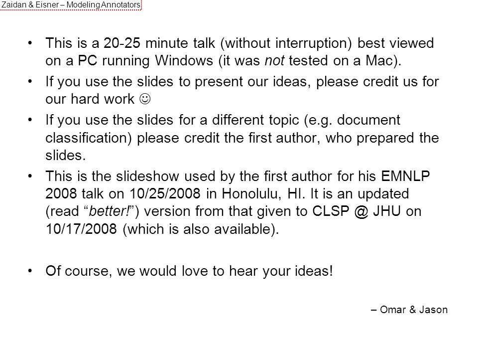 Zaidan & Eisner – Modeling Annotators This is a 20-25 minute talk (without interruption) best viewed on a PC running Windows (it was not tested on a Mac).