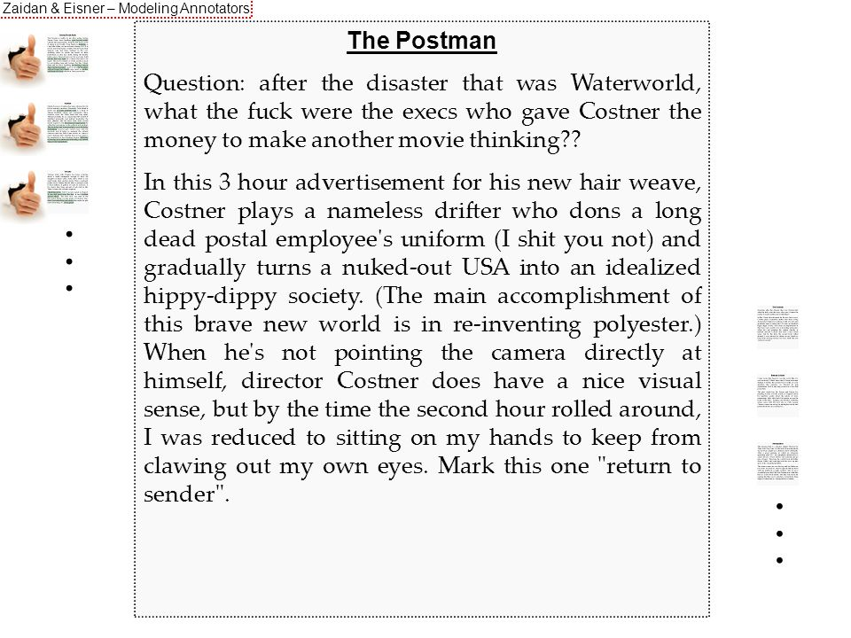 Zaidan & Eisner – Modeling Annotators The Postman Question: after the disaster that was Waterworld, what the fuck were the execs who gave Costner the money to make another movie thinking?.