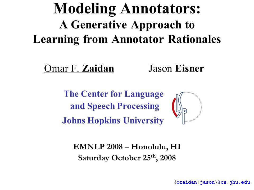 Zaidan & Eisner – Modeling Annotators Modeling Annotators: A Generative Approach to Learning from Annotator Rationales Omar F.