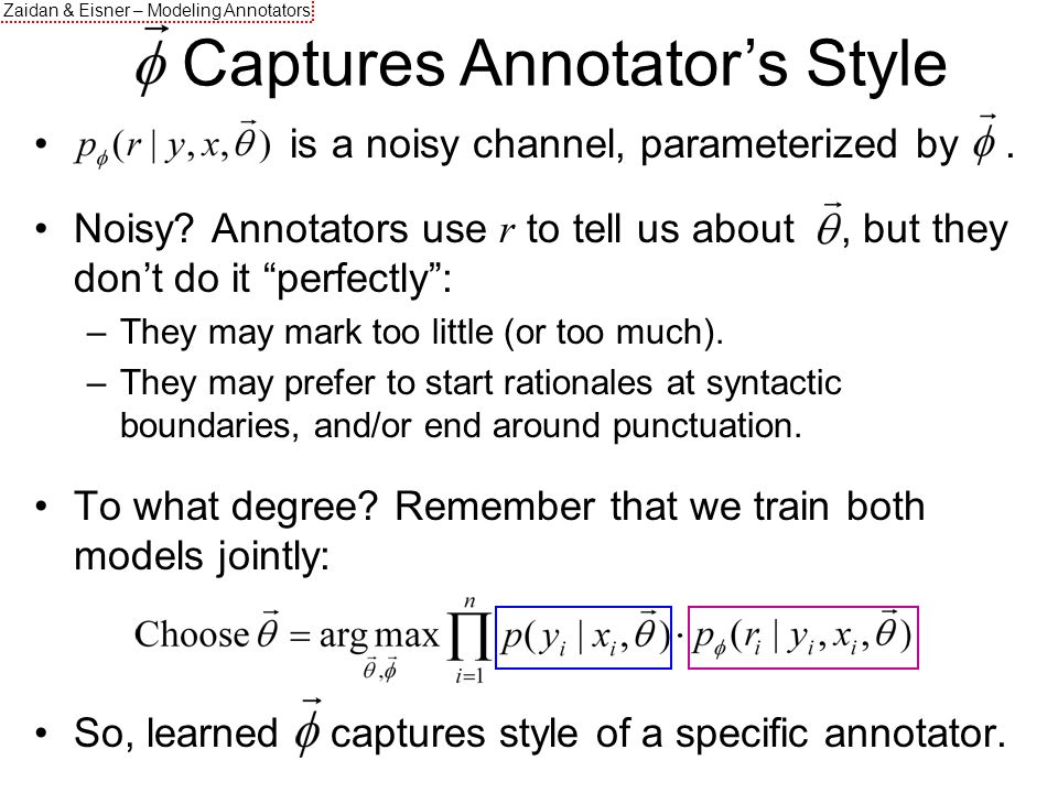 Zaidan & Eisner – Modeling Annotators is a noisy channel, parameterized by.