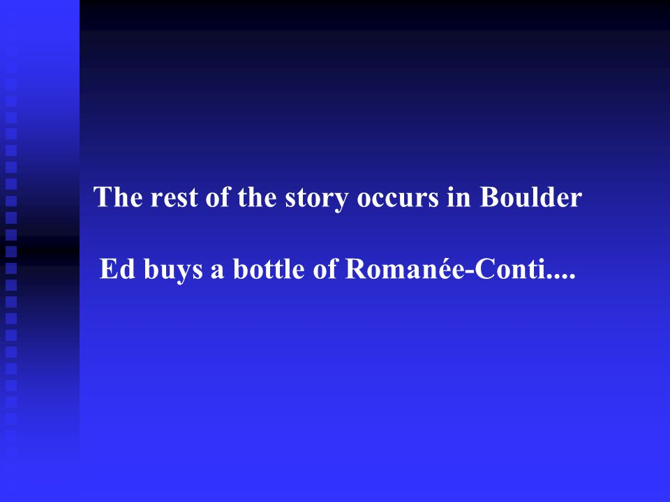 The rest of the story occurs in Boulder Ed buys a bottle of Romanée-Conti....