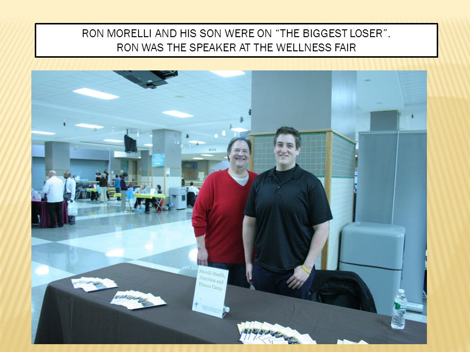 RON MORELLI AND HIS SON WERE ON THE BIGGEST LOSER . RON WAS THE SPEAKER AT THE WELLNESS FAIR