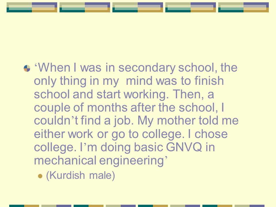 ' When I was in secondary school, the only thing in my mind was to finish school and start working. Then, a couple of months after the school, I could