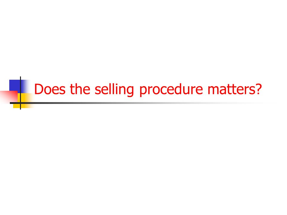 Does the selling procedure matters?