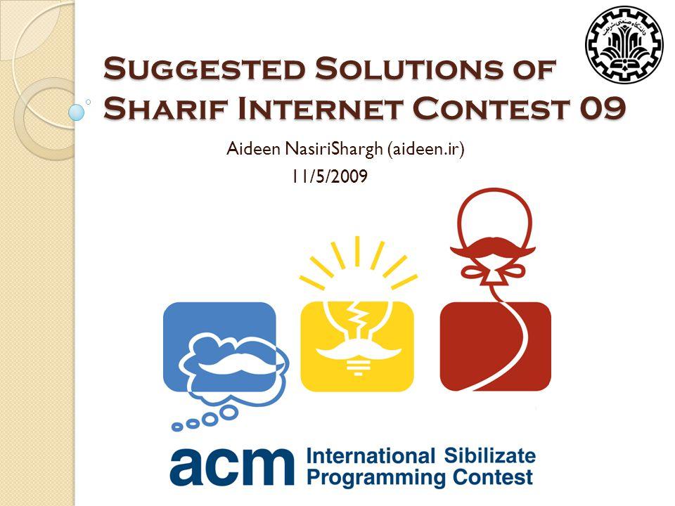 Suggested Solutions of Sharif Internet Contest 09 Aideen NasiriShargh (aideen.ir) 11/5/2009