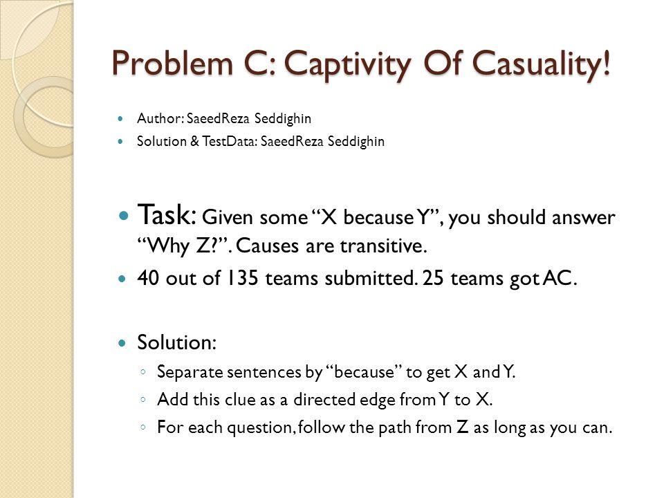 Problem C: Captivity Of Casuality.