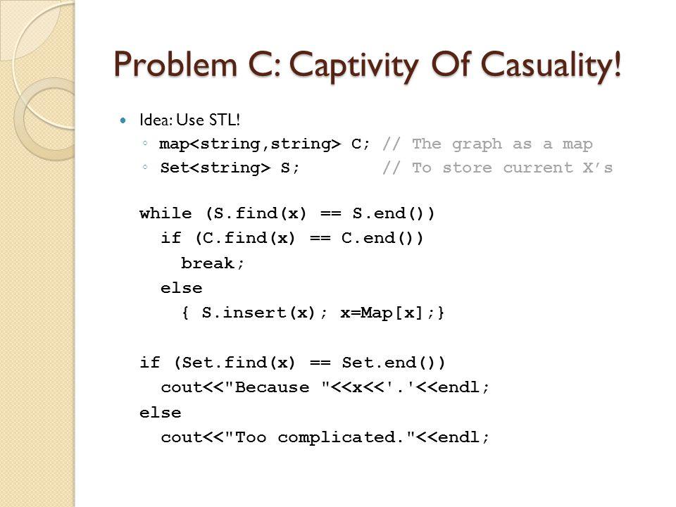 Problem C: Captivity Of Casuality. Idea: Use STL.